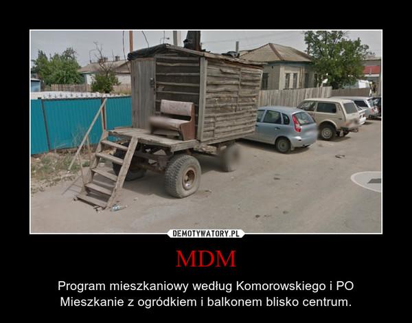 MDM – Program mieszkaniowy według Komorowskiego i POMieszkanie z ogródkiem i balkonem blisko centrum.