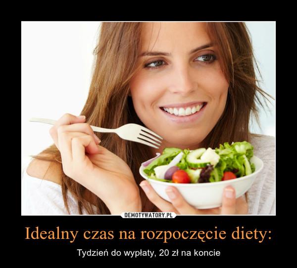 Idealny czas na rozpoczęcie diety: – Tydzień do wypłaty, 20 zł na koncie