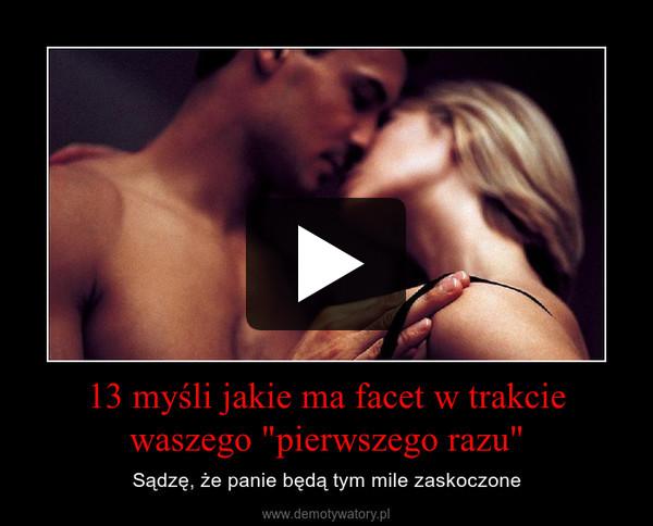 """13 myśli jakie ma facet w trakcie waszego """"pierwszego razu"""" – Sądzę, że panie będą tym mile zaskoczone"""