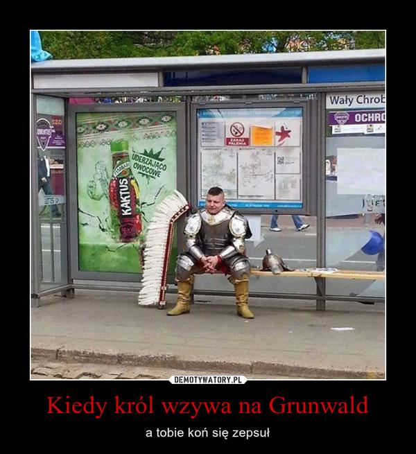 Kiedy król wzywa na Grunwald – a tobie koń się zepsuł