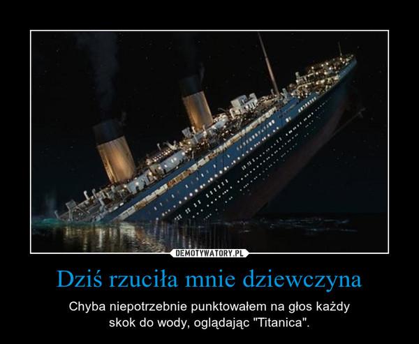 """Dziś rzuciła mnie dziewczyna – Chyba niepotrzebnie punktowałem na głos każdyskok do wody, oglądając """"Titanica""""."""