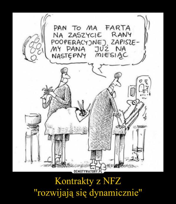 Kontrakty z NFZ''rozwijają się dynamicznie'' –
