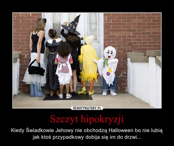 Szczyt hipokryzji – Kiedy Świadkowie Jehowy nie obchodzą Halloween bo nie lubią jak ktoś przypadkowy dobija się im do drzwi...