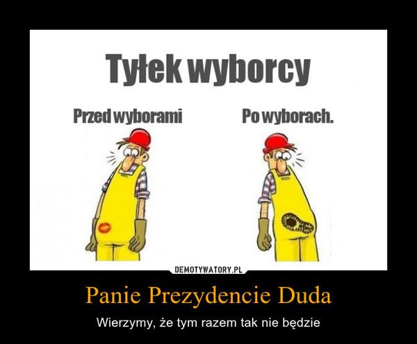 Panie Prezydencie Duda – Wierzymy, że tym razem tak nie będzie