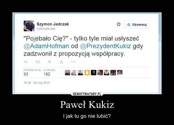 Paweł Kukiz – I jak tu go nie lubić?