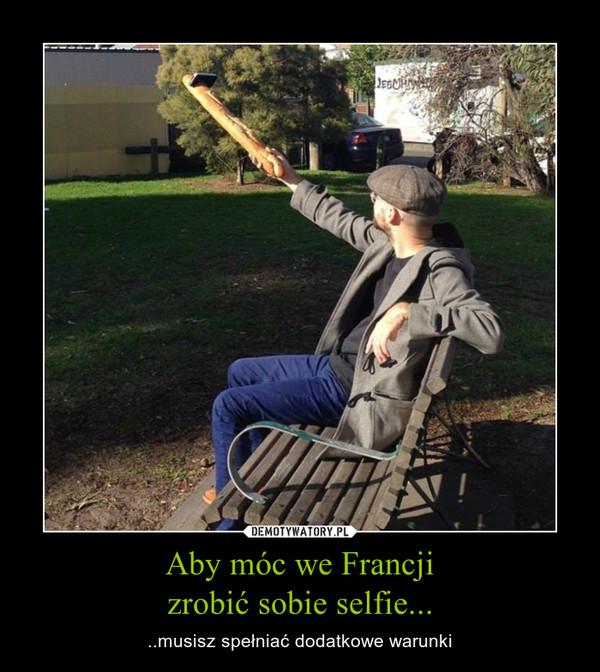 Aby móc we Francjizrobić sobie selfie... – ..musisz spełniać dodatkowe warunki