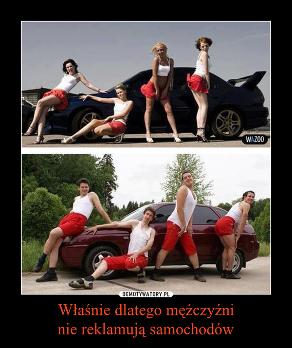 Właśnie dlatego mężczyźninie reklamują samochodów –