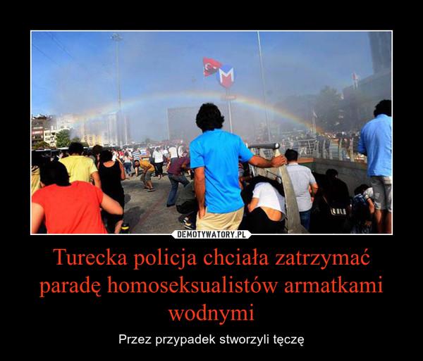 Turecka policja chciała zatrzymać paradę homoseksualistów armatkami wodnymi – Przez przypadek stworzyli tęczę