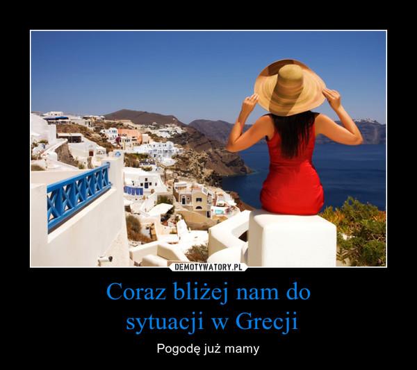 Coraz bliżej nam do sytuacji w Grecji – Pogodę już mamy