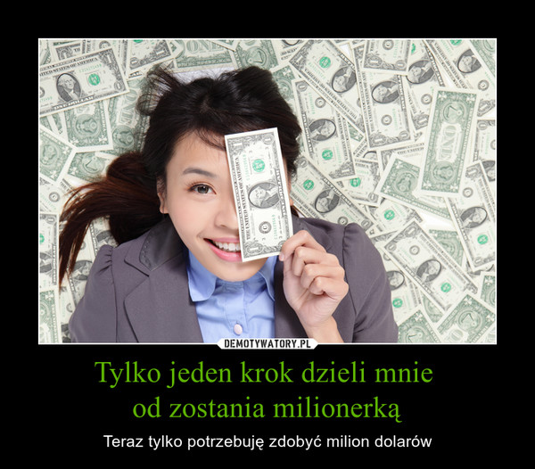 Tylko jeden krok dzieli mnie od zostania milionerką – Teraz tylko potrzebuję zdobyć milion dolarów