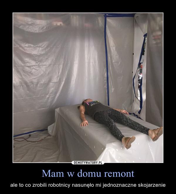 Mam w domu remont – ale to co zrobili robotnicy nasunęło mi jednoznaczne skojarzenie