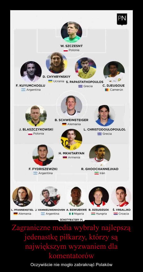 Zagraniczne media wybrały najlepszą jedenastkę piłkarzy, którzy są największym wyzwaniem dla komentatorów – Oczywiście nie mogło zabraknąć Polaków