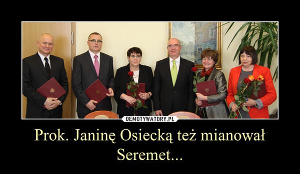 Prok. Janinę Osiecką też mianował Seremet... –
