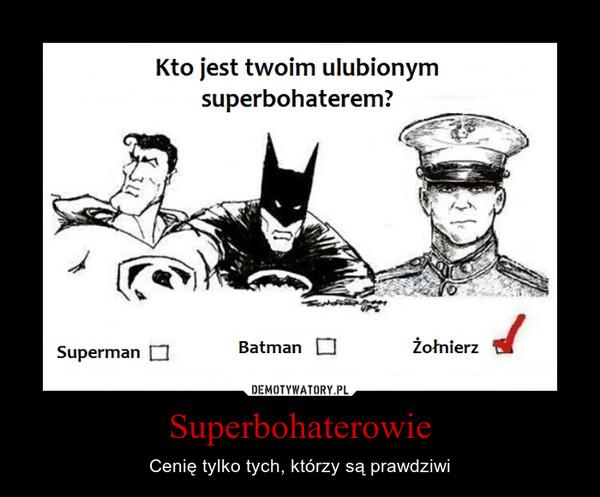 Superbohaterowie – Cenię tylko tych, którzy są prawdziwi