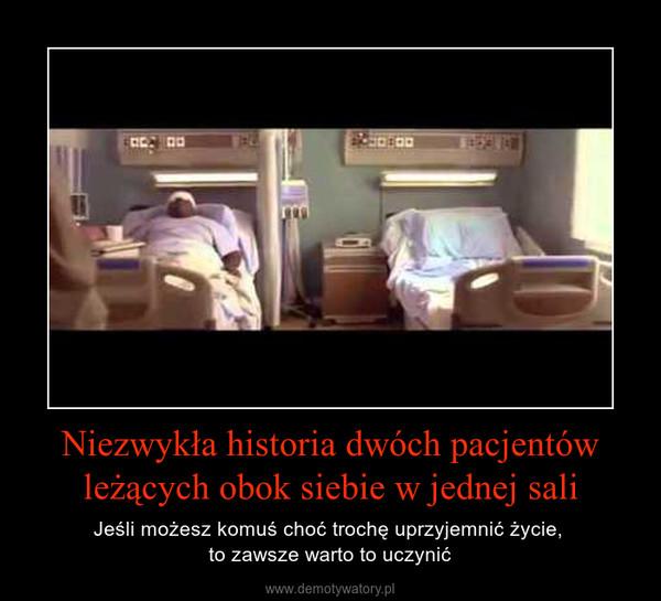 Niezwykła historia dwóch pacjentów leżących obok siebie w jednej sali – Jeśli możesz komuś choć trochę uprzyjemnić życie, to zawsze warto to uczynić