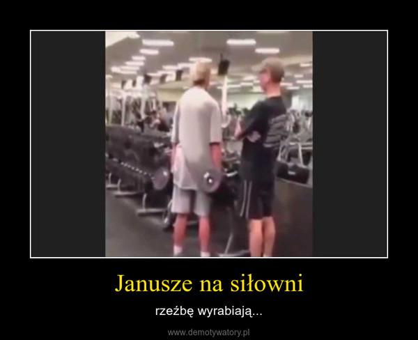 Janusze na siłowni – rzeźbę wyrabiają...