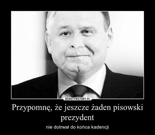 Przypomnę, że jeszcze żaden pisowski prezydent