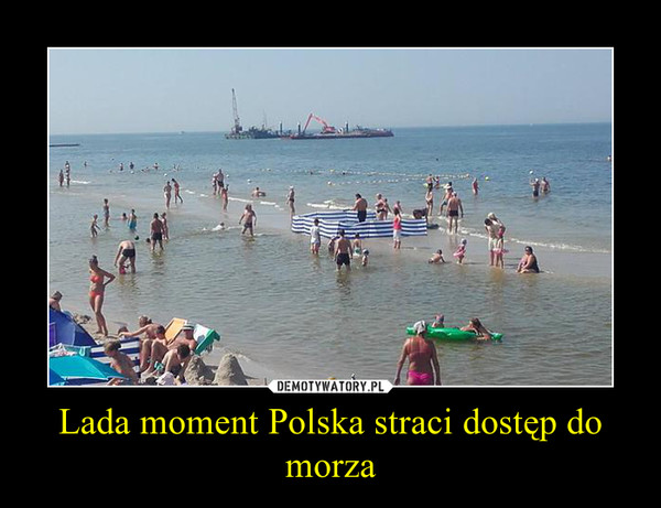 Lada moment Polska straci dostęp do morza –