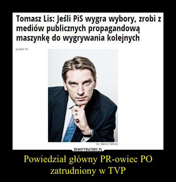 Powiedział główny PR-owiec PO zatrudniony w TVP –