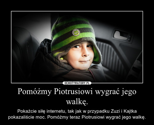 Pomóżmy Piotrusiowi wygrać jego walkę.