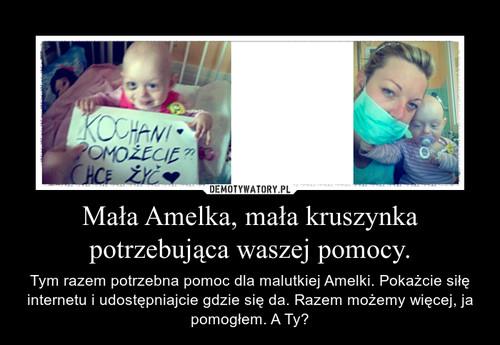 Mała Amelka, mała kruszynka potrzebująca waszej pomocy.