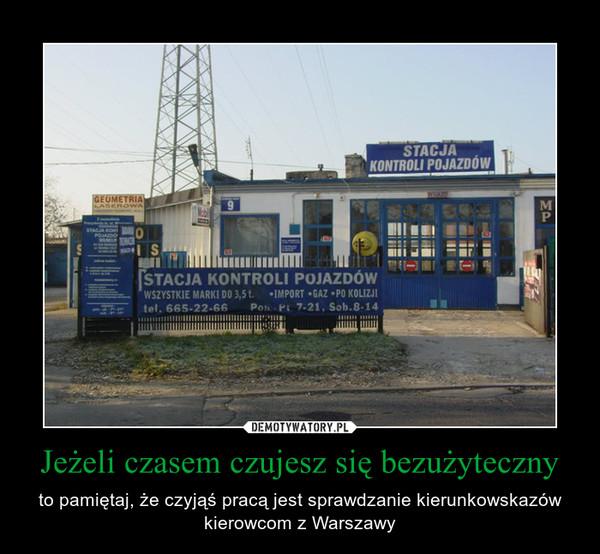 Jeżeli czasem czujesz się bezużyteczny – to pamiętaj, że czyjąś pracą jest sprawdzanie kierunkowskazów kierowcom z Warszawy