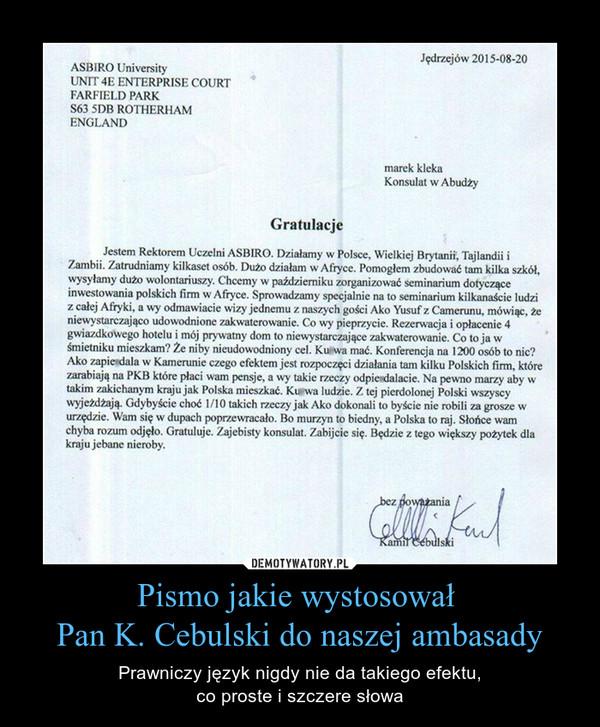 Pismo jakie wystosował Pan K. Cebulski do naszej ambasady – Prawniczy język nigdy nie da takiego efektu,co proste i szczere słowa