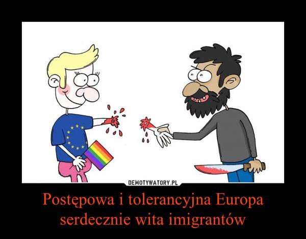 Postępowa i tolerancyjna Europaserdecznie wita imigrantów –