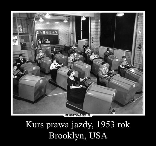 Kurs prawa jazdy, 1953 rok Brooklyn, USA –