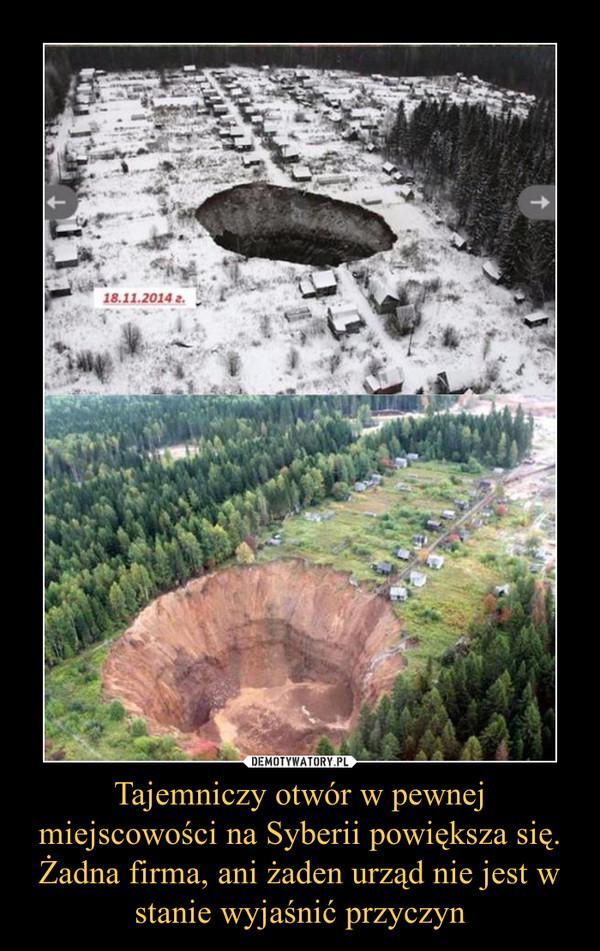 Tajemniczy otwór w pewnej miejscowości na Syberii powiększa się. Żadna firma, ani żaden urząd nie jest w stanie wyjaśnić przyczyn –