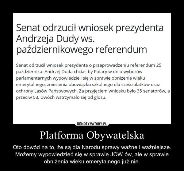 Platforma Obywatelska – Oto dowód na to, że są dla Narodu sprawy ważne i ważniejsze. Możemy wypowiedzieć się w sprawie JOW-ów, ale w sprawie obniżenia wieku emerytalnego już nie.
