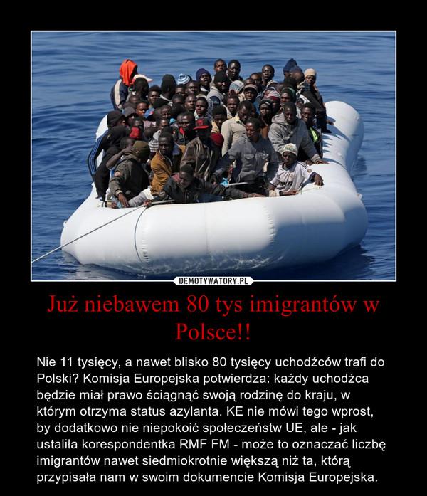 Już niebawem 80 tys imigrantów w Polsce!! – Nie 11 tysięcy, a nawet blisko 80 tysięcy uchodźców trafi do Polski? Komisja Europejska potwierdza: każdy uchodźca będzie miał prawo ściągnąć swoją rodzinę do kraju, w którym otrzyma status azylanta. KE nie mówi tego wprost, by dodatkowo nie niepokoić społeczeństw UE, ale - jak ustaliła korespondentka RMF FM - może to oznaczać liczbę imigrantów nawet siedmiokrotnie większą niż ta, którą przypisała nam w swoim dokumencie Komisja Europejska.