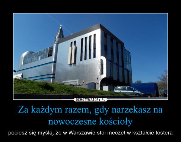 Za każdym razem, gdy narzekasz na nowoczesne kościoły – pociesz się myślą, że w Warszawie stoi meczet w kształcie tostera