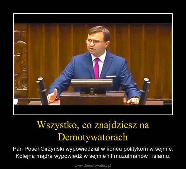 Wszystko, co znajdziesz na Demotywatorach – Pan Poseł Girzyński wypowiedział w końcu politykom w sejmie. Kolejna mądra wypowiedź w sejmie nt muzułmanów i islamu.