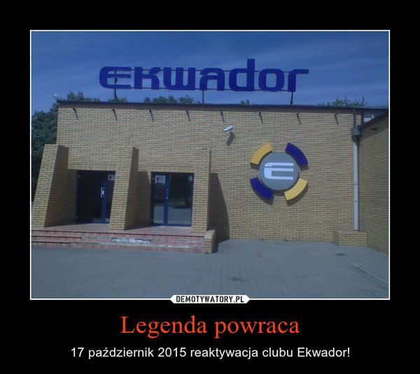 Legenda powraca – 17 październik 2015 reaktywacja clubu Ekwador!