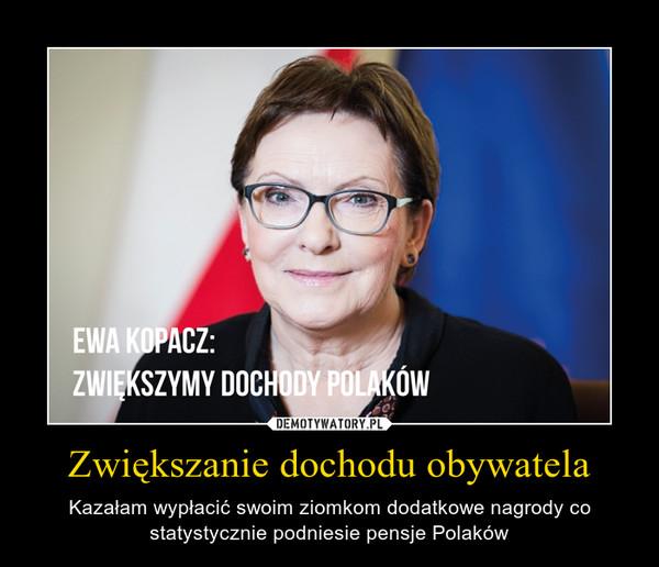Zwiększanie dochodu obywatela – Kazałam wypłacić swoim ziomkom dodatkowe nagrody co statystycznie podniesie pensje Polaków