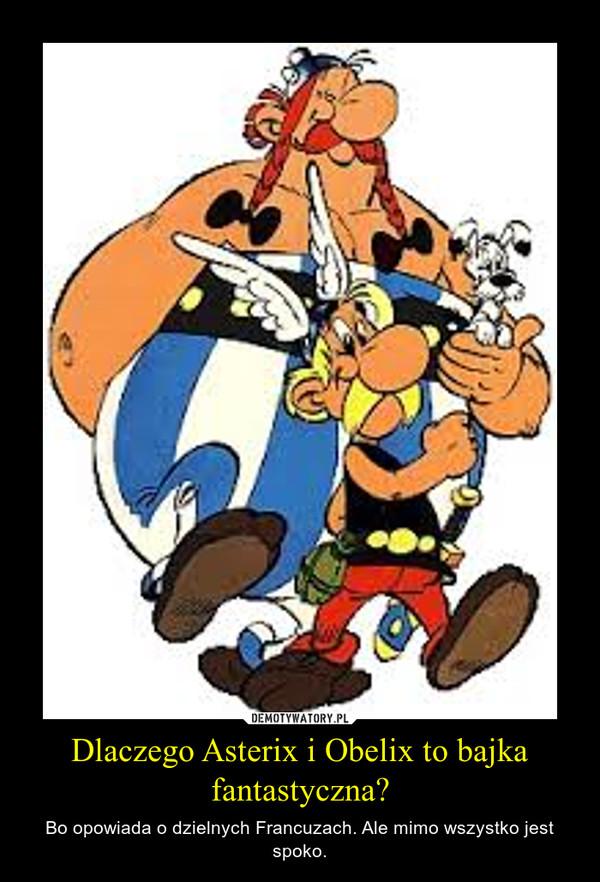 Dlaczego Asterix i Obelix to bajka fantastyczna? – Bo opowiada o dzielnych Francuzach. Ale mimo wszystko jest spoko.