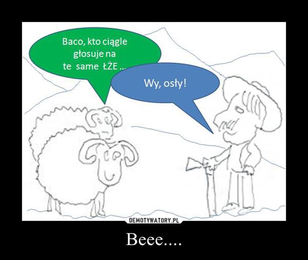 Beee.... –