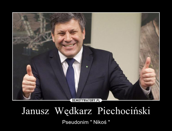 """Janusz  Wędkarz  Piechociński – Pseudonim """" Nikoś """""""