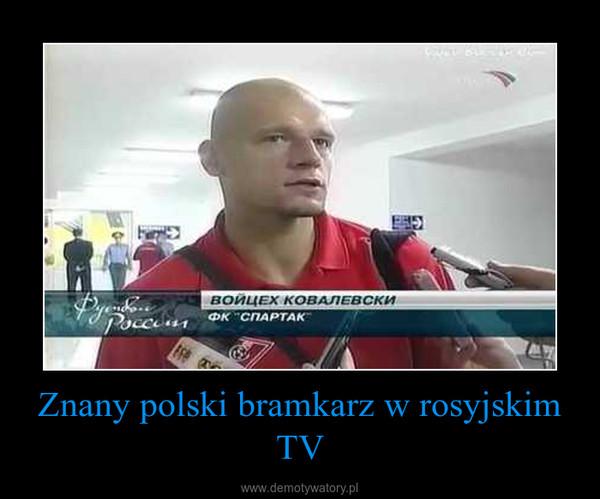 Znany polski bramkarz w rosyjskim TV –