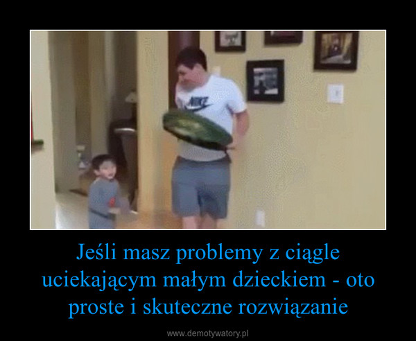 Jeśli masz problemy z ciągle uciekającym małym dzieckiem - oto proste i skuteczne rozwiązanie –