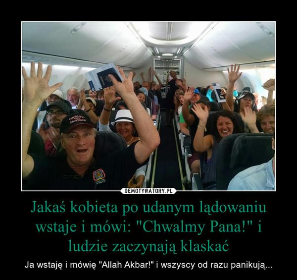 """Jakaś kobieta po udanym lądowaniu wstaje i mówi: """"Chwalmy Pana!"""" i ludzie zaczynają klaskać – Ja wstaję i mówię """"Allah Akbar!"""" i wszyscy od razu panikują..."""