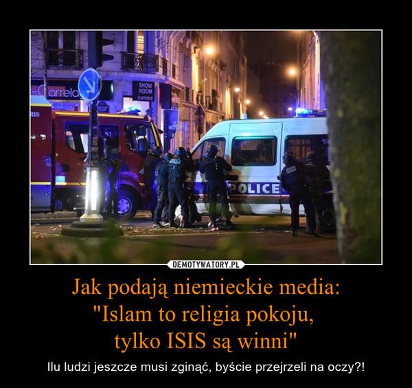 """Jak podają niemieckie media:""""Islam to religia pokoju, tylko ISIS są winni"""" – Ilu ludzi jeszcze musi zginąć, byście przejrzeli na oczy?!"""