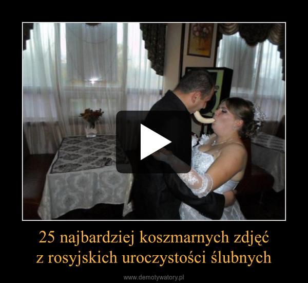 25 najbardziej koszmarnych zdjęćz rosyjskich uroczystości ślubnych –