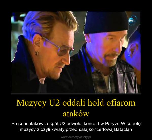 Muzycy U2 oddali hołd ofiarom ataków – Po serii ataków zespół U2 odwołał koncert w Paryżu.W sobotę muzycy złożyli kwiaty przed salą koncertową Bataclan