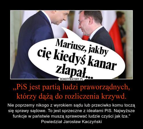 """""""PiS jest partią ludzi praworządnych, którzy dążą do rozliczenia krzywd."""