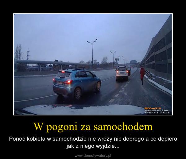 W pogoni za samochodem – Ponoć kobieta w samochodzie nie wróży nic dobrego a co dopiero jak z niego wyjdzie...