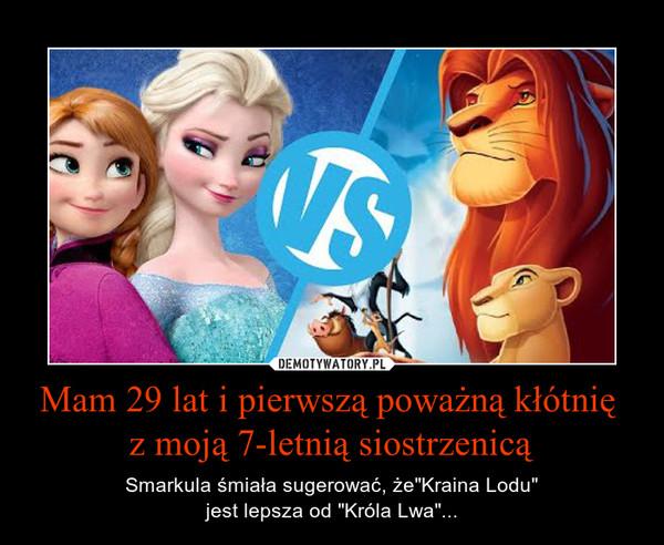 """Mam 29 lat i pierwszą poważną kłótnię z moją 7-letnią siostrzenicą – Smarkula śmiała sugerować, że""""Kraina Lodu""""jest lepsza od """"Króla Lwa""""..."""