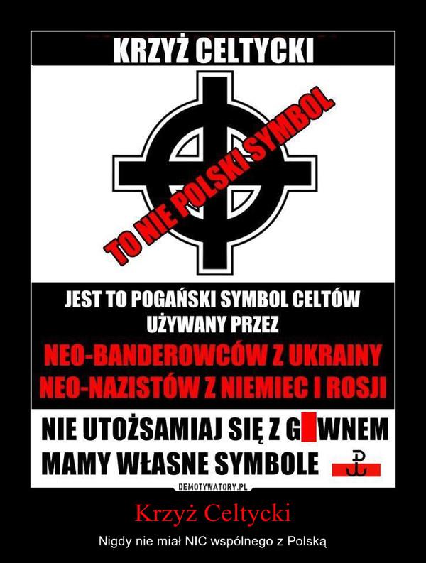 Krzyż Celtycki – Nigdy nie miał NIC wspólnego z Polską
