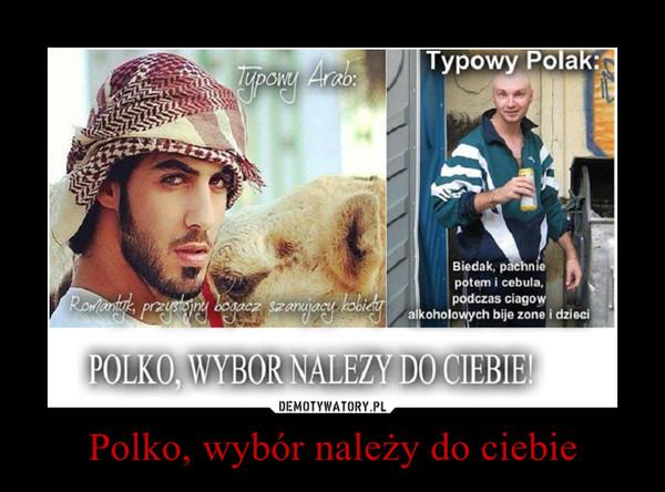 Polko, wybór należy do ciebie –